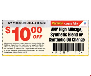 $10 Off ANY High Mileage, Synthetic Blend or Synthetic Oil Change. Oil change includes up to 5 quarts of motor oil and standard oil filter. Additional disposaland shop supply fees may apply. Not valid with other coupons, specials or discount offers. Special oils and fitlers are available at an additional cost. Coupon must be presented at time of service. See center manager for complete details. No cash value. Void where prohibited. Expires 2/28/17