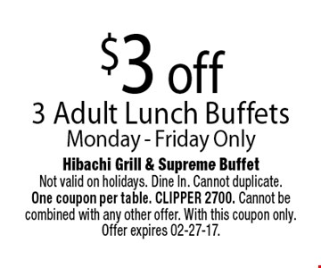 $3 off 3 Adult Lunch Buffets Monday - Friday Only.