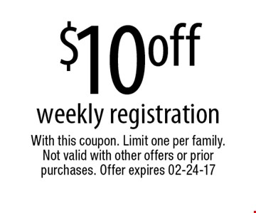 $10offweekly registration. With this coupon. Limit one per family.Not valid with other offers or prior purchases. Offer expires 02-24-17