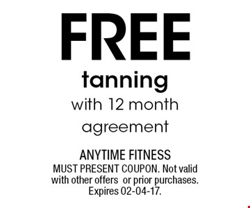 Free tanningwith 12 month agreement. MUST PRESENT COUPON. Not valid with other offersor prior purchases.Expires 02-04-17.