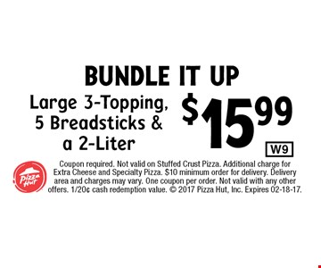 $15.99 Large 3-Topping,5 Breadsticks &a 2-Liter. Coupon required. Not valid on Stuffed Crust Pizza. Additional charge forExtra Cheese and Specialty Pizza. $10 minimum order for delivery. Delivery area and charges may vary. One coupon per order. Not valid with any other offers. 1/20¢ cash redemption value.  2017 Pizza Hut, Inc. Expires 02-18-17.