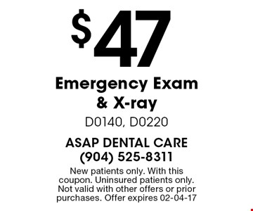 $47 Emergency Exam & X-ray D0140, D0220. New patients only. With this coupon. Uninsured patients only. Not valid with other offers or prior purchases. Offer expires 02-04-17