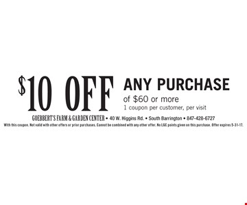 $10 off any purchase of $60 or more. 1 coupon per customer, per visit. With this coupon. Not valid with other offers or prior purchases. Cannot be combined with any other offer. No LGC points given on this purchase. Offer expires 5-31-17.