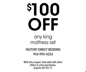 $100off any king mattress set. With this coupon. Not valid with other offers or prior purchases. Expires 02-04-17.