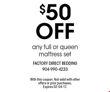 $50off any full or queen mattress set. With this coupon. Not valid with other offers or prior purchases. Expires 02-04-17.