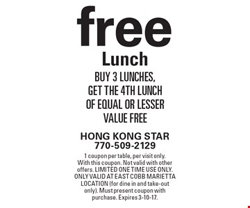 free Lunch buy 3 lunches, get the 4th lunch of equal or lesser value free. 1 coupon per table, per visit only. With this coupon. Not valid with other offers. Limited one time use only. Only valid at East Cobb Marietta location (for dine in and take-out only). Must present coupon with purchase. Expires 3-10-17.