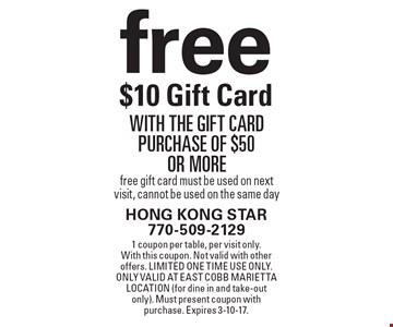 free $10 Gift Card with the gift card purchase of $50 or more free gift card must be used on next visit, cannot be used on the same day. 1 coupon per table, per visit only. With this coupon. Not valid with other offers. Limited one time use only. Only valid at East Cobb Marietta location (for dine in and take-out only). Must present coupon with purchase. Expires 3-10-17.
