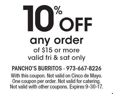 10% Off any order of $15 or more valid fri & sat only. With this coupon. Not valid on Cinco de Mayo. One coupon per order. Not valid for catering.Not valid with other coupons. Expires 9-30-17.