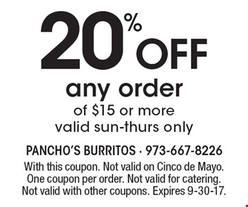 20% Off any order of $15 or more valid sun-thurs only. With this coupon. Not valid on Cinco de Mayo. One coupon per order. Not valid for catering.Not valid with other coupons. Expires 9-30-17.