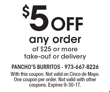$5 Off any order of $25 or more take-out or delivery. With this coupon. Not valid on Cinco de Mayo. One coupon per order. Not valid with other coupons. Expires 9-30-17.