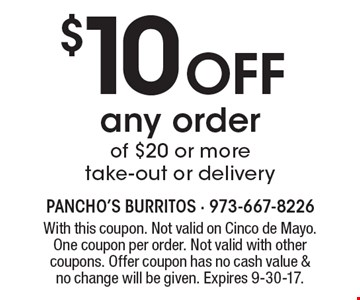 $10 Off any order of $20 or more take-out or delivery. With this coupon. Not valid on Cinco de Mayo. One coupon per order. Not valid with other coupons. Offer coupon has no cash value & no change will be given. Expires 9-30-17.