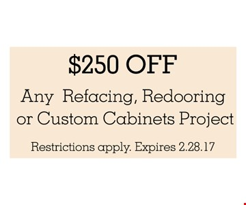 $250 off any refacing, redooring, or custom cabinets project. Restrictions apply.Expires 02-28-17