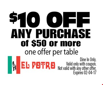$10 ofF any purchaseof $50 or more . Dine In Only. Valid only with coupon.Not valid with any other offer. Expires 02-04-17