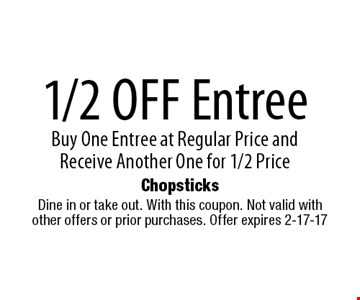 1/2 Off EntreeBuy One Entree at Regular Price and Receive Another One for 1/2 Price. Dine in or take out. With this coupon. Not valid with other offers or prior purchases. Offer expires 2-17-17