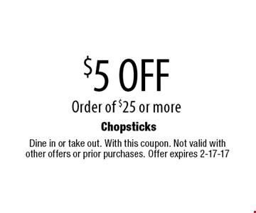 $5 OFF Order of $25 or more . Dine in or take out. With this coupon. Not valid with other offers or prior purchases. Offer expires 2-17-17