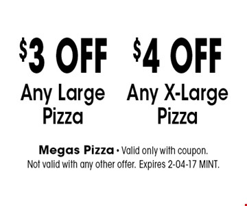 $3 OFF Any LargePizza. Megas Pizza - Valid only with coupon. Not valid with any other offer. Expires 2-04-17 MINT.