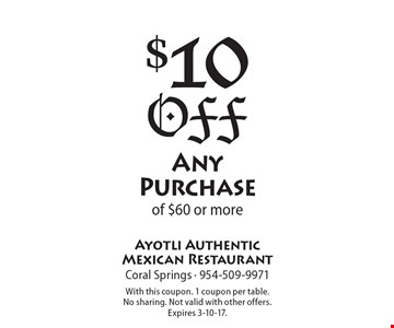 $10 Off Any Purchase of $60 or more. With this coupon. 1 coupon per table. No sharing. Not valid with other offers. Expires 3-10-17.
