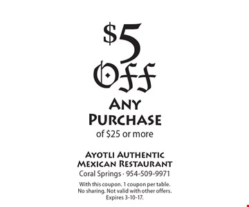 $5 Off Any Purchase of $25 or more. With this coupon. 1 coupon per table. No sharing. Not valid with other offers. Expires 3-10-17.