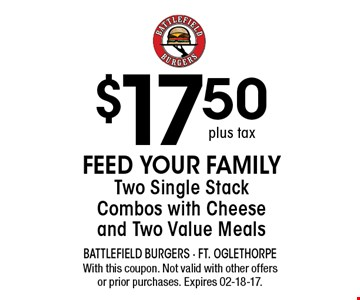 $17.50 Feed Your FamilyTwo Single StackCombos with Cheeseand Two Value Meals. With this coupon. Not valid with other offersor prior purchases. Expires 02-18-17.