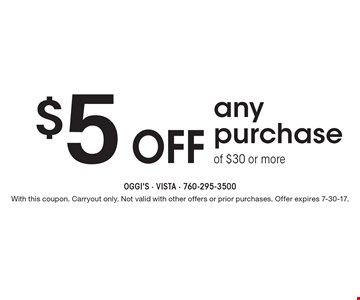 $5 off any purchase of $30 or more. With this coupon. Carryout only. Not valid with other offers or prior purchases. Offer expires 7-30-17.