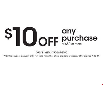 $10 off any purchase of $50 or more. With this coupon. Carryout only. Not valid with other offers or prior purchases. Offer expires 7-30-17.