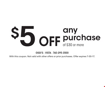 $5 off any purchase of $30 or more. With this coupon. Not valid with other offers or prior purchases. Offer expires 7-30-17.