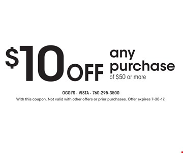 $10 off any purchase of $50 or more. With this coupon. Not valid with other offers or prior purchases. Offer expires 7-30-17.