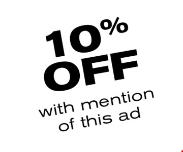 10% off with mention of this ad.
