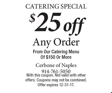 Catering Special $25 off Any Order From Our Catering Menu Of $150 Or More. With this coupon. Not valid with other offers. Coupons may not be combined. Offer expires 12-31-17.