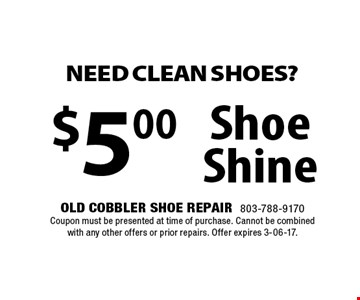 $5.00 Shoe Shine. Old Cobbler Shoe Repair803-788-9170Coupon must be presented at time of purchase. Cannot be combined with any other offers or prior repairs. Offer expires 3-06-17.