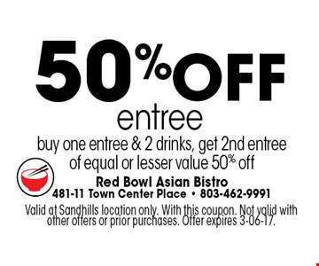 50%off entree buy one entree & 2 drinks, get 2nd entreeof equal or lesser value 50% off. Valid at Sandhills location only. With this coupon. Not valid with other offers or prior purchases. Offer expires 3-06-17.