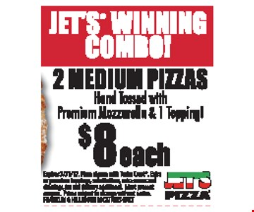 Jet's Winning Combo! $8 each 2 Medium Pizzas Hand Tossed with Premium Mozzarella & 1 Topping. Expires 3-31-17. Pizza shown with Turbo Crust. Extra or premium toppings, substitutions, extra sauces and dressings, tax and delivery additional. Must present coupon. Prices subject to change without notice. FRANKLIN & HILLSBORO LOCATIONS ONLY.