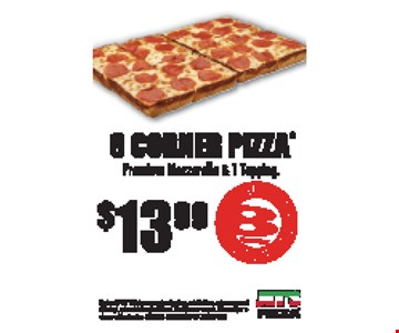 $13.99 8 Corner Pizza Premium mozzarella & 1 topping. Expires 3-31-17. Extra or premium toppings, substitutions, extra sauces and dressings, tax and delivery additional. Must present coupon. Prices subject to change without notice. FRANKLIN & HILLSBORO LOCATIONS ONLY.
