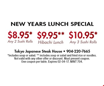 August Lunch Specials $8.98* Any 2 Sushi Rolls $9.95* Hibachi Lunch $10.95* Any 3 Sushi Rolls. *Includes soup or salad. ** includes soup or salad and fried rice or noodles. Not valid with any other offer or discount. Must present coupon. One coupon per table. Expires 02-04-17. MINT 704.