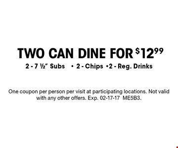 TWO CAN DINE FOR $12.99 2 - 7 1/2