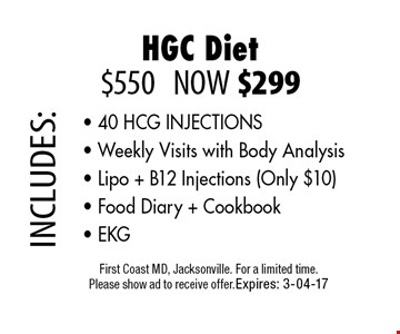 $550 NOW $299 HGC Diet. First Coast MD, Jacksonville. For a limited time. Please show ad to receive offer.Expires: 3-04-17