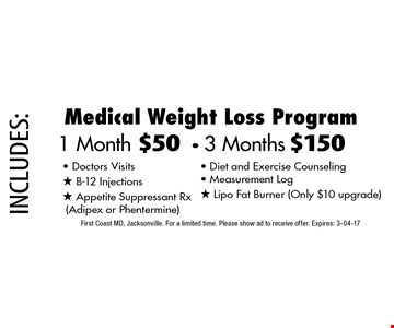 1 Month $50- 3 Months $150 Medical Weight Loss Program. First Coast MD, Jacksonville. For a limited time. Please show ad to receive offer. Expires: 3-04-17