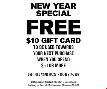 FREE $10 Gift cardwhen you spend$50 or more. One Third Asian House- (904) 217-3809With this coupon. Not valid with other offers or prior purchases.Dine-in only and dinner only. Must have coupon. Offer expires 03-04-17.