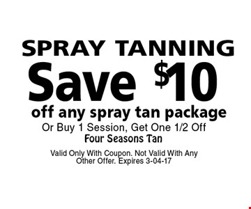 Save $10 off any spray tan package. Valid Only With Coupon. Not Valid With Any Other Offer. Expires 3-04-17