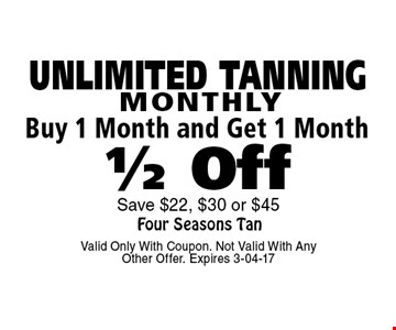Buy 1 Month and Get 1 Month 1/2 Off MONTHLY. Valid Only With Coupon. Not Valid With Any Other Offer. Expires 3-04-17