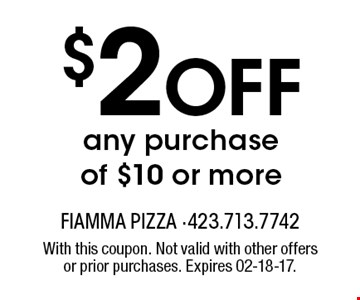 $2 Off a specialty pizza. With this coupon. Not valid with other offers or prior purchases. Expires 02-18-17.
