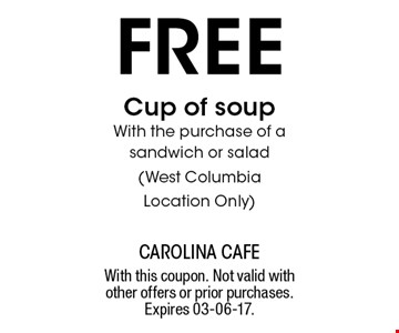 free Cup of soup With the purchase of a sandwich or salad(West Columbia Location Only). With this coupon. Not valid with other offers or prior purchases. Expires 03-06-17.