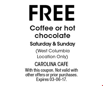 free Coffee or hot chocolate Saturday & Sunday (West Columbia Location Only). With this coupon. Not valid with other offers or prior purchases. Expires 03-06-17.