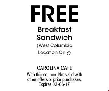 free Breakfast Sandwich(West Columbia Location Only). With this coupon. Not valid with other offers or prior purchases. Expires 03-06-17.