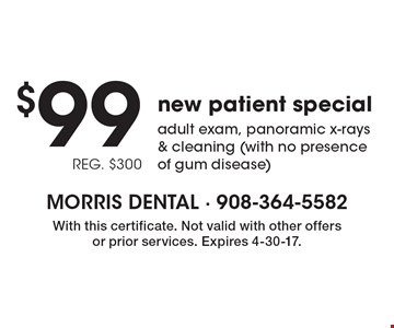 $99 New patient special - includes an adult exam, panoramic x-rays & cleaning (with no presence of gum disease). Reg. $300. With this certificate. Not valid with other offers or prior services. Expires 4-30-17.