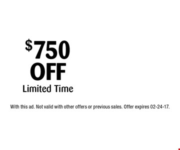 $750 OFF Limited Time. With this ad. Not valid with other offers or previous sales. Offer expires 02-24-17.