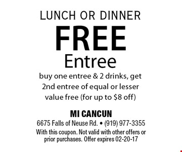 MI CANCUN 6675 Falls of Neuse Rd. - (919) 977-3355With this coupon. Not valid with other offers or prior purchases. Offer expires 02-20-17