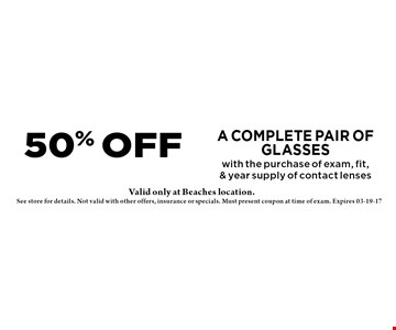 50% OFF a complete pair of glasses with the purchase of exam, fit, & year supply of contact lenses. See store for details. Not valid with other offers, insurance or specials. Must present coupon at time of exam. Expires 03-19-17