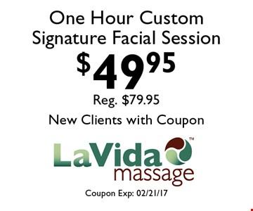 $59.95 One Hour Custom Signature Facial Session. Coupon Exp: 02/21/17