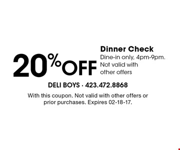 20% Off Dinner Check Dine-in only, 4pm-9pm. Not valid withother offers. With this coupon. Not valid with other offers or prior purchases. Expires 02-18-17.